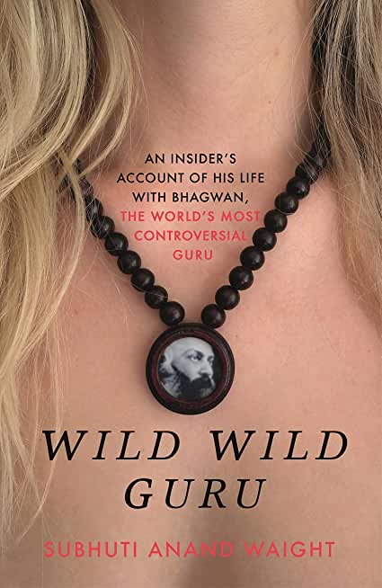 Wild Wild Guru: An insider's account of his life with Bhagwan, the world's most controversial guru (English Edition)