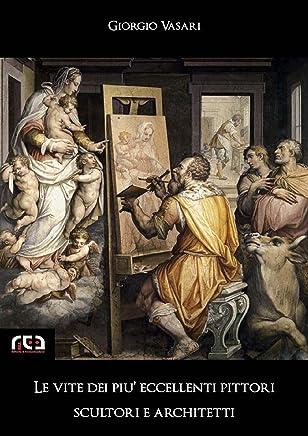 Le vite dei più eccellenti pittori, scultori e architetti (Classici Vol. 9)