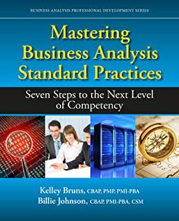 Mastering Business Analysis Standard Practices: Seven Steps to the Next Level of Competency (Business Analysis Professional Developme)