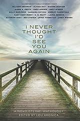 I Never Thought I'd See You Again: A Novelists Inc. Anthology Kindle Edition