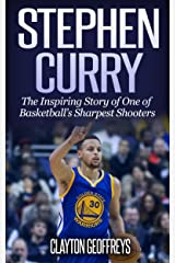 Stephen Curry: The Inspiring Story of One of Basketball's Sharpest Shooters (Basketball Biography Books) Kindle Edition