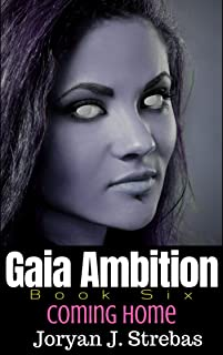 Gaia Ambition: Book Six: Coming Home