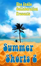 Summer Shorts 2 (The Indie Collaboration Presents Book 11)