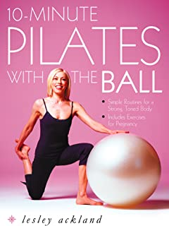 10-Minute Pilates with the Ball: Simple Routines for a Strong, Toned Body – includes exercises for pregnancy: Simple Routines for a Strong, Toned Body - Includes Exercises for Pregnancy