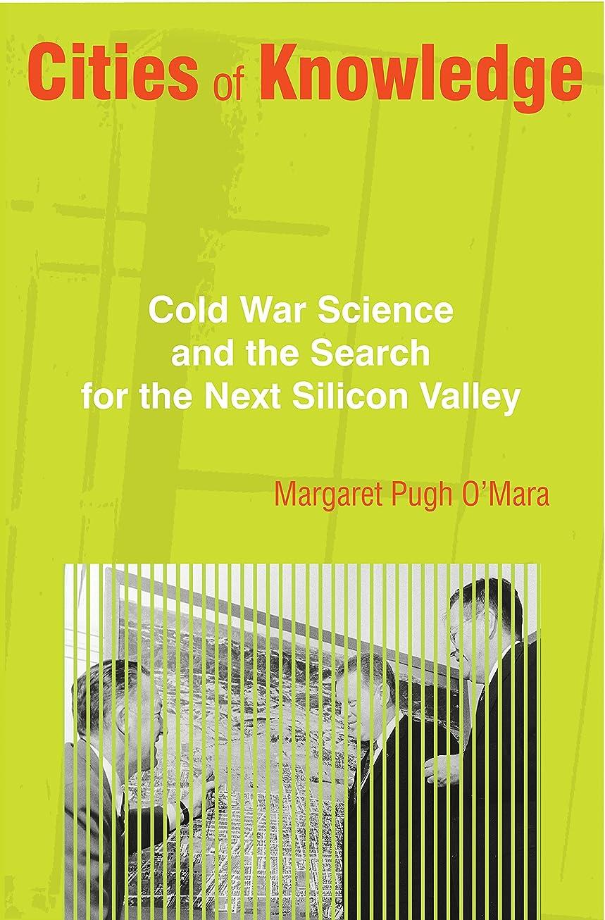 気になる製油所Cities of Knowledge: Cold War Science and the Search for the Next Silicon Valley (Politics and Society in Modern America Book 27) (English Edition)