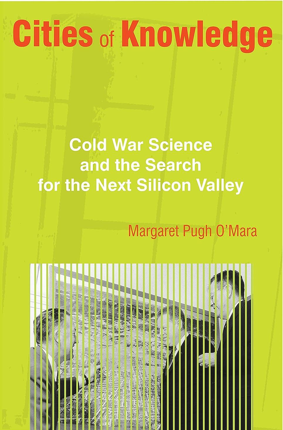 汚れた負荷成功するCities of Knowledge: Cold War Science and the Search for the Next Silicon Valley (Politics and Society in Modern America Book 111) (English Edition)