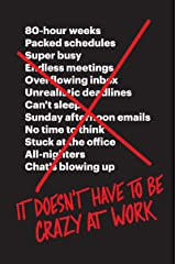 It Doesn't Have to Be Crazy at Work Kindle Edition
