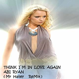 Think I'm in Love Again (Mr Hailey Remix)