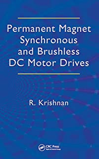 Permanent Magnet Synchronous and Brushless DC Motor Drives (Mechanical Engineering (Marcel Dekker))