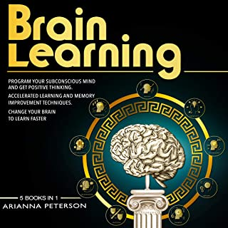 Brain Learning: 5 Books in 1: Program Your Subconscious Mind and Get Positive Thinking. Accelerated Learning and Memory Im...