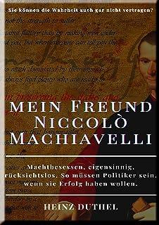 HEINZ DUTHEL, MEIN FREUND NICCOLÒ MACHIAVELLI: SIE KÖNNEN DIE WAHRHEIT AUCH GAR NICHT VERTRAGEN? (German Edition)