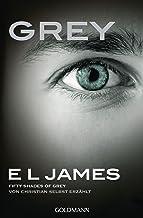 Grey - Fifty Shades of Grey von Christian selbst erzählt: Band 1 - Fifty Shades of Grey aus Christians Sicht erzählt 1 - R...