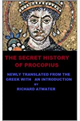 The Secret History of Procopius: Newly translated from the Greek with an introduction by Richard Atwater Kindle Edition