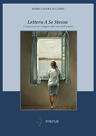 Lettera A Se Stessa - Cronaca di un viaggio alla luce dellombra