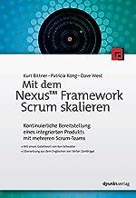 Mit dem Nexus™ Framework Scrum skalieren: Kontinuierliche Bereitstellung eines integrierten Produkts mit mehreren Scrum-Teams (German Edition)