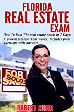 Florida Real Estate Exam: How To Pass The Real Estate Exam in 7 Days. A Proven Method That Works (Includes Prep Questions with Answers)
