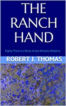 THE RANCH HAND: Eighty-Third in a Series of Jess Williams Westerns (A Jess Williams Western Book 83)