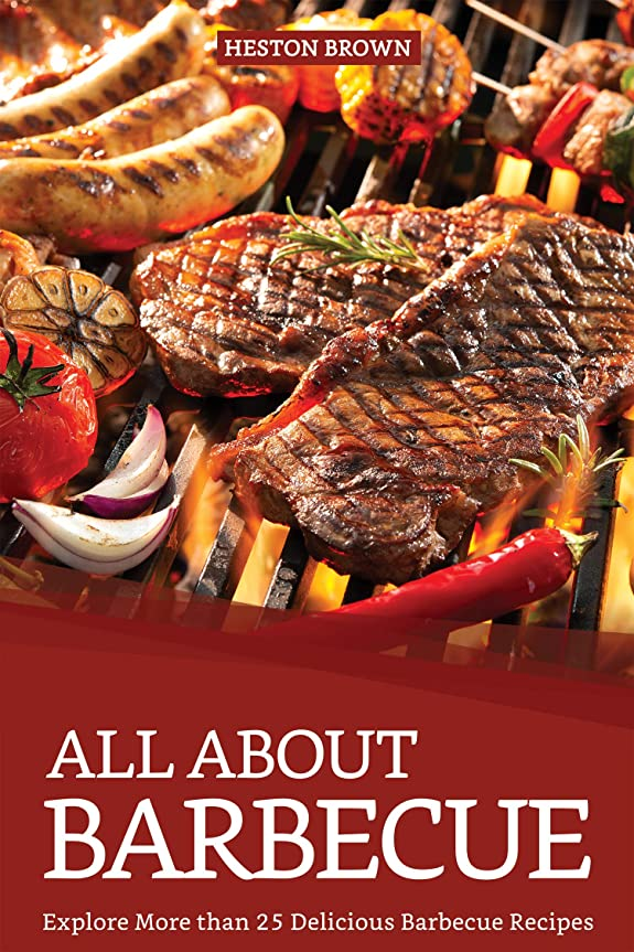 視線麻痺地区All about Barbecue: Explore More than 25 Delicious Barbecue Recipes (English Edition)