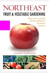 Northeast Fruit & Vegetable Gardening: Plant, Grow, and Eat the Best Edibles for Northeast Gardens Paperback
