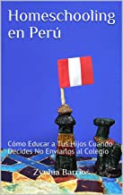 Homeschooling en Perú: Cómo Educar a Tus Hijos Cuando Decides No Enviarlos al Colegio (Spanish Edition)