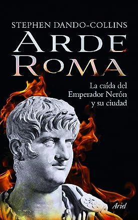 Arde Roma : la caída del emperador Nerón y su ciudad