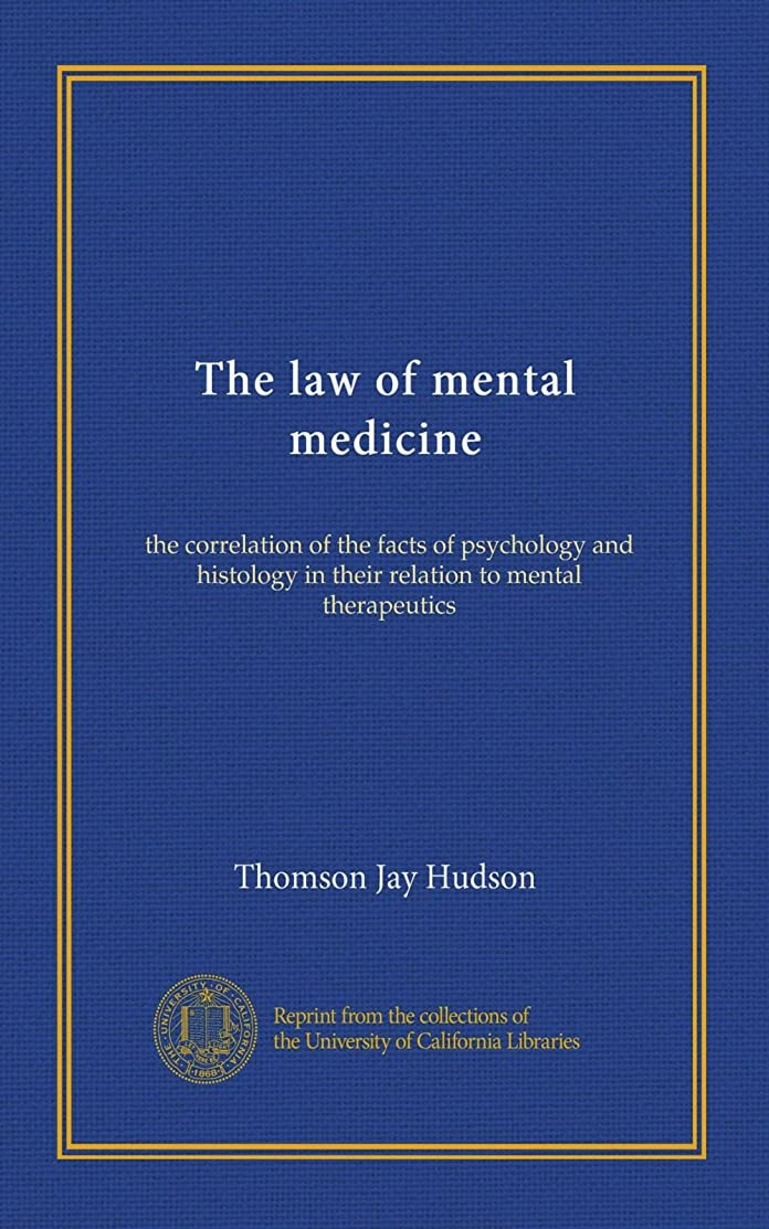 確かめる矩形羨望The law of mental medicine: the correlation of the facts of psychology and histology in their relation to mental therapeutics