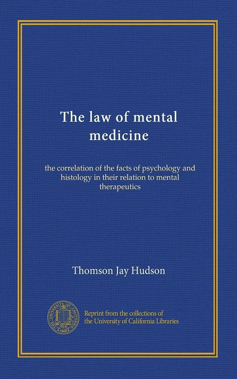 認可すずめ全体にThe law of mental medicine: the correlation of the facts of psychology and histology in their relation to mental therapeutics