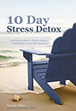 10 Day Stress Detox : Learning to Rest in God's Peace Even When Life Isn't Peaceful