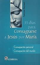 33 Dias Para Consagrarse a Jesus Por Maria: Consagracion personal. Consagracion del mundo (Coleccion tu rostro buscare) (Spanish Edition)