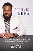 Is It Them Or Is It Me?: A Guide to Practicing Self-Reflection and Accountability in Your Relationship