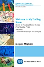Welcome to My Trading Room, Volume III: Basics to Trading Global Shares, Futures, and Forex–Advanced Methodologies and Strategies