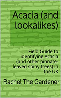 Acacia (and lookalikes): Field Guide to identifying Acacia (and other pinnate-leaved spiny trees) in the UK (The Cribs Book 13)