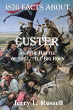 1876 Facts About Custer And The Battle Of The Little Big Horn (Facts About Series)