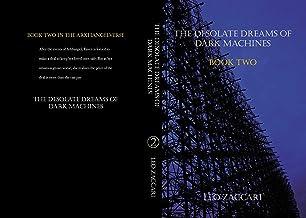 The Desolate Dreams of Dark Machines: ARKHANGEL Book Two (Arkhangelverse 2)