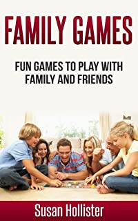 Family Games: Fun Games To Play With Family and Friends (Games and Fun Activities For Family Children Friends Adults and Kids To Play Indoors or Outdoors Book 1)