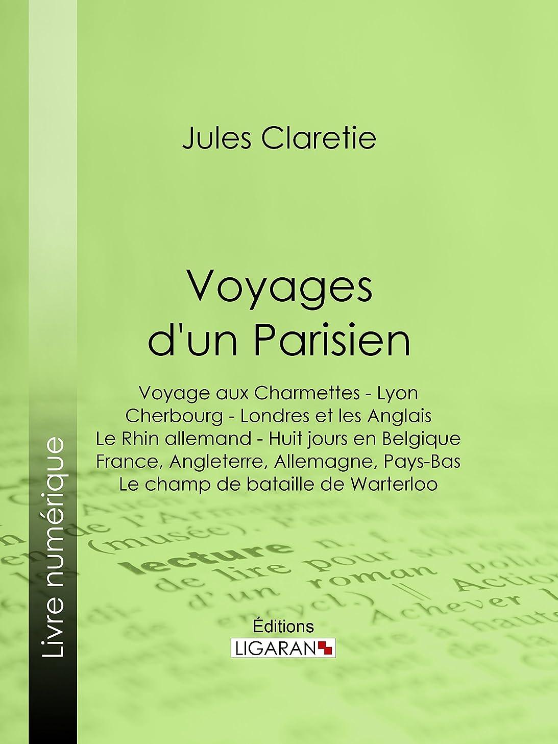 葉巻うなり声陰気Voyages d'un Parisien: Voyage aux Charmettes - Lyon - Cherbourg - Londres et les Anglais - Le Rhin allemand - Huit jours en Belgique - France, Angleterre, ... de bataille de Warterloo (French Edition)