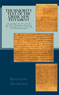 The Majority Text of the Greek New Testament: An apology of the text of the New Testament found in the vast majority of su...
