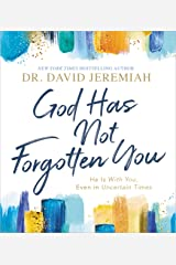 God Has Not Forgotten You: He Is with You, Even in Uncertain Times Kindle Edition