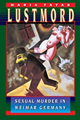 Lustmord: Sexual Murder in Weimar Germany Kindle Edition