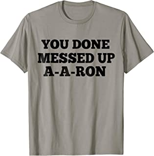 You Done Messed Up A-A-RON T-Shirt