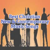 Best Christian New & Contemporary Music Songs