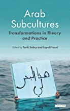 Arab Subcultures: Transformations in Theory and Practice (Library of Modern Middle East Studies)