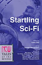 Startling Sci-Fi: New Tales of the Beyond (The NEW Series)
