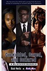 Cuckolded, Caged, and Collared: A Blacked Bundle Kindle Edition
