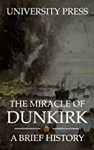 The Miracle of Dunkirk: A Brief History