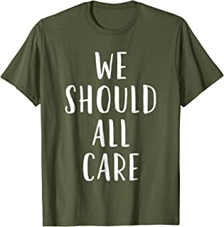 We Should All Care - Olive Green Shirt