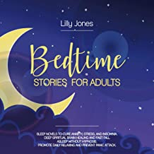 Bedtime Stories for Adults: Sleep Novels to Cure Anxiety, Stress, and Insomnia. Deep Spiritual Brain Healing and Fall Asleep Fast Without Hypnosis. Promote Daily Relaxation and Prevent Panic Attacks