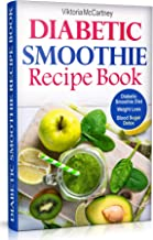 Diabetic Smoothie Recipe Book: Diabetic Green Smoothie Recipes for Weight Loss and Blood Sugar Detox! Healthy Diabetic Smo...