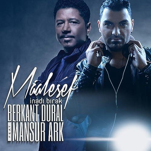 Maalesef Feat Mansur Ark Inadi Birak By Berkant Dural On Amazon Music Amazon Com