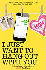 I Just Want to Hang Out With You (I Just Want to Pee Alone Book 7) Kindle Edition